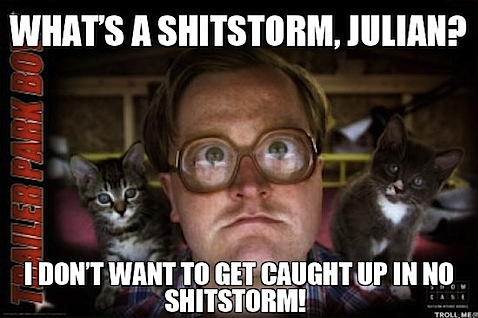 whats-a-shitstorm-julian-i-dont-want-to-get-caught-up-in-no-shitstorm.jpg